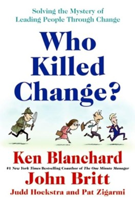 Who Killed Change?  -     By: Ken Blanchard, John Britt