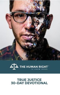 True Justice 30-Day Devotional: The Human Right to Know Jesus - eBook  -     By: Heath Adamson, Wilfredo de Jesus, Rice Broocks