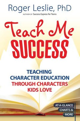Teach Me SUCCESS!: Teaching Character Education Through Characters Kids Love - eBook  -     By: Roger Leslie Ph.D.
