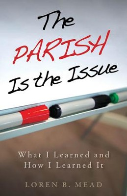 The Parish Is the Issue: What I Learned and How I Learned It - eBook  -     By: Loren B. Mead