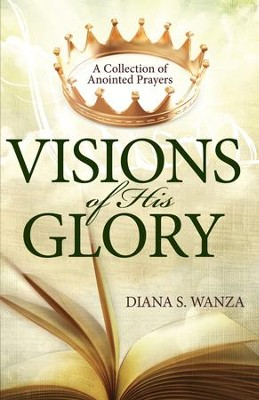 Visions of His Glory: A Collection of Anointed Prayers - eBook  -     By: Diana S. Wanza