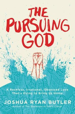 The Pursuing God: A Reckless, Irrational, Obsessed Love That's Dying to Bring Us Home - eBook  -     By: Joshua Ryan Butler