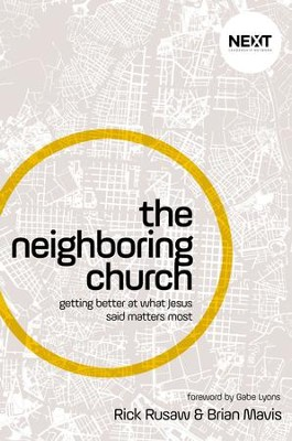 The Neighboring Church: Getting Better at What Jesus Says Matters Most - eBook  -     By: Brian Mavis, Rick Rusaw