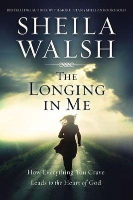 The Longing in Me: How Everything You Crave Leads to the Heart of God - eBook  -     By: Sheila Walsh