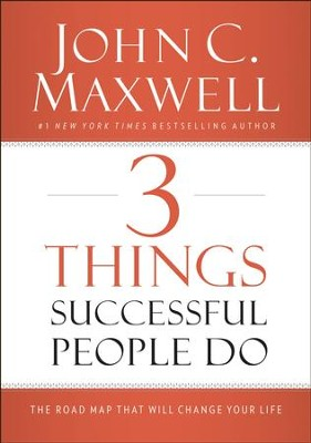 3 Things Successful People Do: The Road Map That Will Change Your Life - eBook  -     By: John C. Maxwell