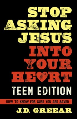 Stop Asking Jesus into Your Heart for Teens: How to Know for Sure You Are Saved  -     By: J.D. Greear