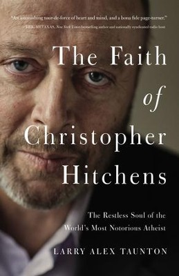 The Faith of Christopher Hitchens: The Restless Soul of the World's Most Notorious Atheist - eBook  -     By: Larry Alex Taunton