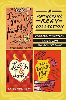 A Katherine Reay Collection: Dear Mr. Knightley, Lizzy and Jane, The Bronte Plot / Digital original - eBook  -     By: Katherine Reay