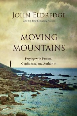 Moving Mountains - eBook   -     By: John Eldredge