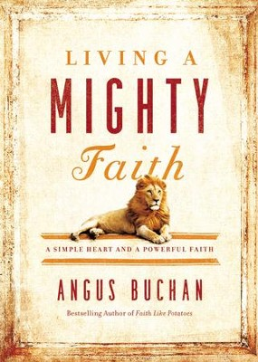 Living a Mighty Faith: A Simple Heart and a Powerful Faith - eBook  -     By: Thomas Nelson