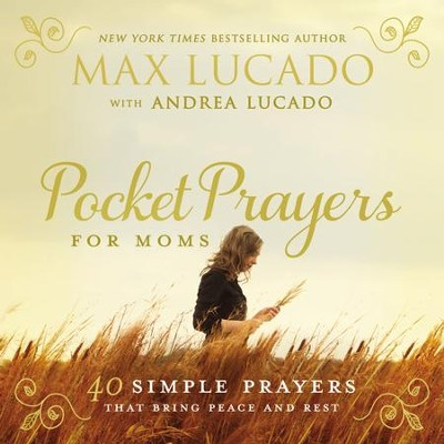 Pocket Prayers for Moms: 40 Simple Prayers That Bring Peace and Rest - eBook  -     By: Max Lucado