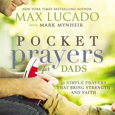Pocket Prayers for Dads: 40 Simple Prayers That Bring Strength and Faith - eBook  -     By: Max Lucado