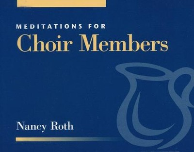 Meditations for Choir Members   -     By: Nancy Roth