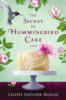 The Secret to Hummingbird Cake - eBook  -     By: Celeste Fletcher McHale