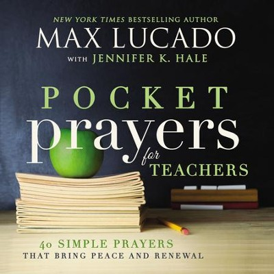 Pocket Prayers for Teachers: 40 Simple Prayers That Bring Peace and Renewal - eBook  -     By: Max Lucado