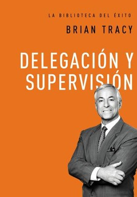 Delegacion y supervision - eBook  -     By: Brian Tracy