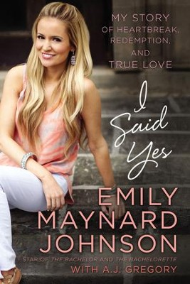 I Said Yes: My Story of Heartbreak, Redemption, and True Love - eBook  -     By: Emily Maynard Johnson