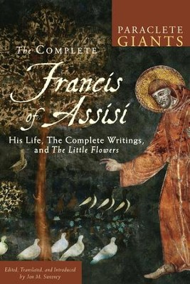 The Complete Francis of Assisi: His Life, the Complete Writings, and The Little Flowers - eBook  -     By: Jon M. Sweeney