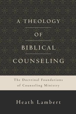 A Theology of Biblical Counseling: The Doctrinal Foundations of Counseling Ministry - eBook  -     By: Heath Lambert