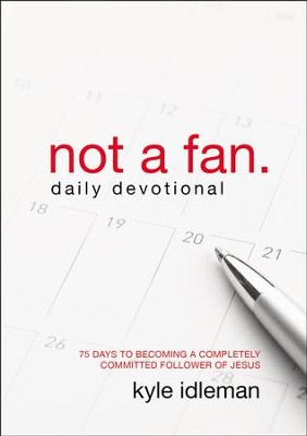 Not a Fan Daily Devotional: 75 Days to Becoming a Completely Committed Follower of Jesus - eBook  -     By: Kyle Idleman