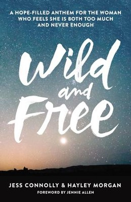 Wild and Free: A Hope-Filled Anthem for the Woman Who Feels She is Both Too Much and Never Enough - eBook  -     By: Zondervan