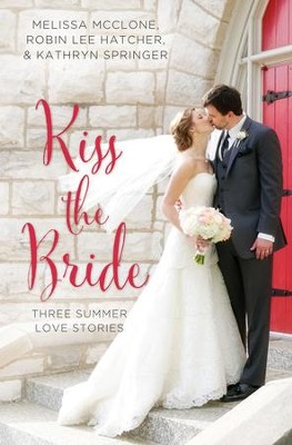 Kiss the Bride: Three Summer Love Stories - eBook  -     By: Melissa McClone, Robin Lee Hatcher, Kathryn Springer