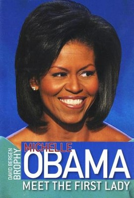 Michelle Obama: Meet The First Lady   -     By: David Bergen Brophy