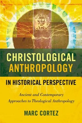 Christological Anthropology in Historical Perspective: Ancient and Contemporary Approaches to Theological Anthropology - eBook  -     By: Marc Cortez