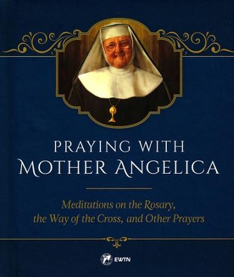 Praying with Mother Angelica  -     By: Mother Angelica