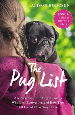 The Pug List: A Ridiculous Little Dog, a Family Who Lost Everything and How They All Found Their Way Home - eBook  -     By: Alison Hodgson