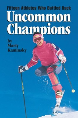 Uncommon Champions: Fifteen Athletes Who Battled Back  -     By: Marty Kaminsky
