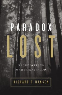 Paradox Lost: Rediscovering the Mystery of God - eBook  -     By: Richard P. Hansen
