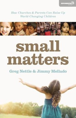 Small Matters: How Churches and Parents Can Raise Up World-Changing Children - eBook  -     By: Greg Nettle, Santiago Heriberto Mellado