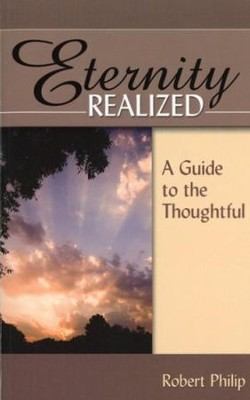Eternity Realized: A Guide to the Thoughtful  -     By: Robert Philip