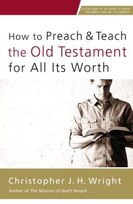 How to Preach and Teach the Old Testament for All Its Worth - eBook  -     By: Christopher J.H. Wright