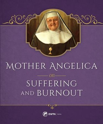 Mother Angelica on Suffering and Burnout   -     By: Mother Angelica