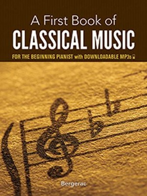 A First Book of Classical Music for the Beginning Pianist: with Downloadable MP3s  -     By: Bergerac