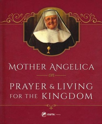 Mother Angelica on Prayer and Living for the Kingdom  -     By: Mother Angelica