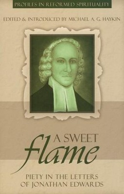 A Sweet Flame: Piety in the Letters of Jonathan Edwards  -     Edited By: Michael A.G. Haykin     By: Jonathan Edwards