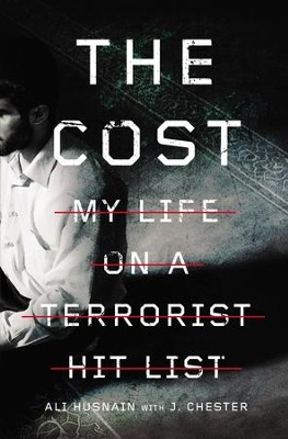 The Cost: My Life on a Terrorist Hit List - eBook  -     By: Ali Husnain, J. Chester