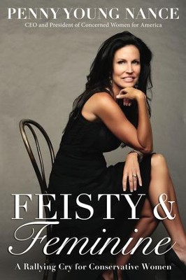 Feisty and Feminine: A Rallying Cry for Conservative Women - eBook  -     By: Penny Young Nance