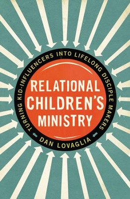 Relational Children's Ministry: Turning Kid-Influencers Into Lifelong Disciple Makers - eBook  -     By: Dan Lovaglia