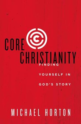Core Christianity: Finding Yourself in God's Story - eBook  -     By: Michael Horton