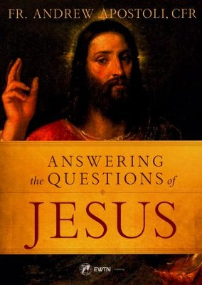 Answering the Questions of Jesus  -     By: Father Andrew Apostoli