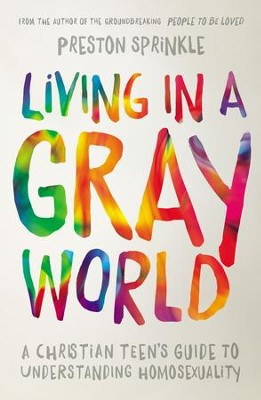 Living in a Gray World: A Christian Teen's Guide to Understanding Homosexuality - eBook  -     By: Preston Sprinkle     Illustrated By: Preston Sprinkle