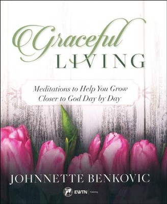 Graceful Living: Meditations to Help You Grow Closer to God Day by Day  -     By: Johnnette Benkovic