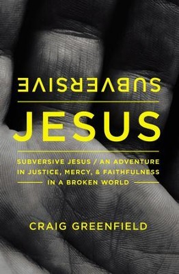 Subversive Jesus: An Adventure in Justice, Mercy, and Faithfulness in a Broken World - eBook  -     By: Zondervan