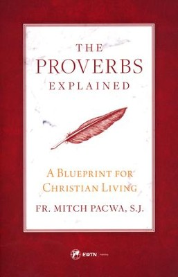The proverbs explained a blueprint for christian living fr mitch the proverbs explained a blueprint for christian living by fr mitch pacwa malvernweather Choice Image
