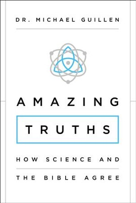 Amazing Truths: How Science and the Bible Agree - eBook  -     By: Michael Guillen