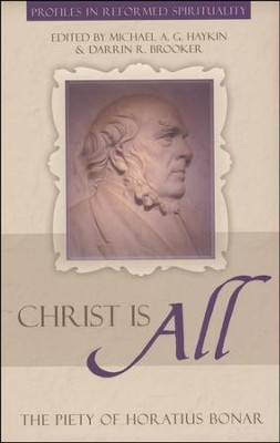 Christ is All: The Piety of Horatius Bonar  -     Edited By: Michael A.G. Haykin     By: Michael A.G. Haykin(Editor)